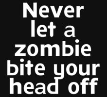 Never let a zombie bite your head off by onebaretree