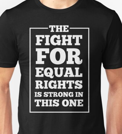 The fight for equal rights is strong in this one Unisex T-Shirt