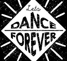 Lets Dance Forever by junkydotcom