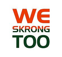 We Skrong Too by RefinedSouthern