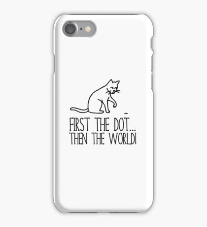 First The Dot, Then The World iPhone Case/Skin