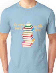 """""""So many books, so little time"""" Unisex T-Shirt"""