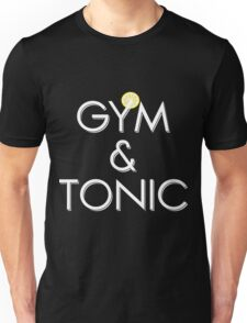 Gym & Tonic Funny Gift For Weight Lifting Lovers Unisex T-Shirt