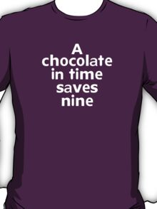 A chocolate in time saves nine T-Shirt