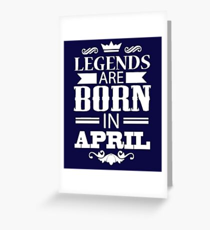 Legends are born in april T-shirt Greeting Card
