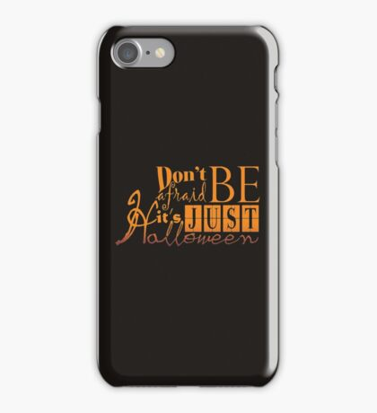 Don't be afraid... It's just Halloween iPhone Case/Skin