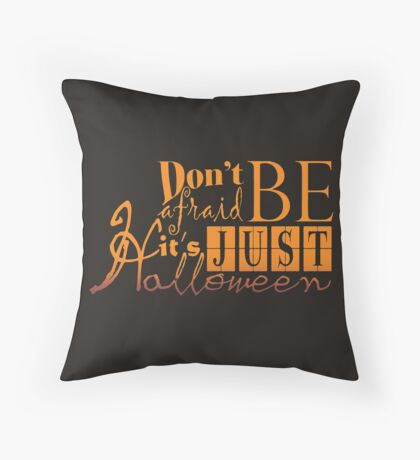 Don't be afraid... It's just Halloween Throw Pillow