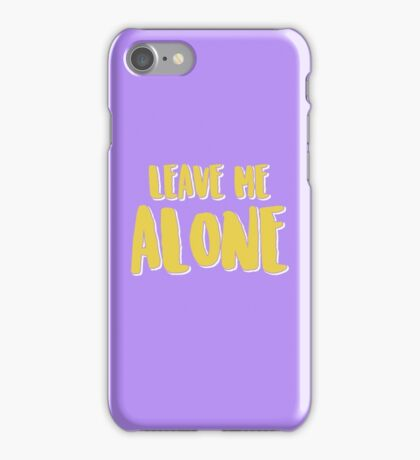 Leave me alone iPhone Case/Skin