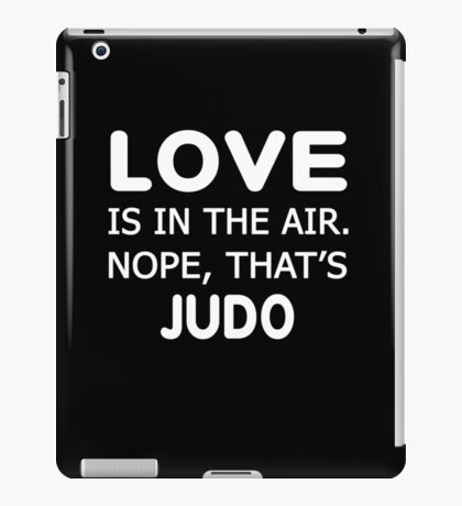 Love is in the air.nope, that's JudoT-shirts  iPad Case/Skin