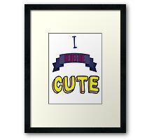 I Redefine Cute Framed Print