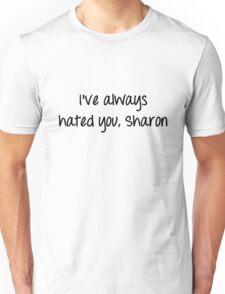 I've Always Hated You, Sharon Unisex T-Shirt