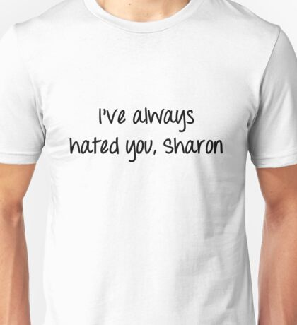 I've Always Hated You, Sharon Unisex T-Shirt