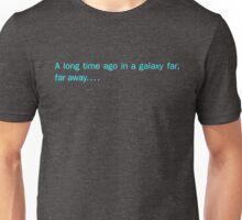 A long time ago in a galaxy far far away... Unisex T-Shirt