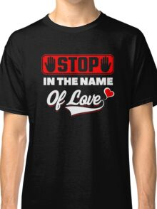 Stop In The Name Of Love Classic T-Shirt