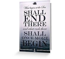 What Begins At The Sea, Shall End There, and What Ends There, Shall Once More Begin Greeting Card