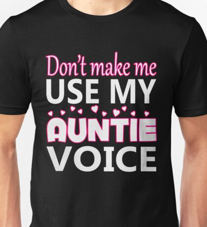 DON'T MAKE ME USE MY AUNTIE VOICE Unisex T-Shirt
