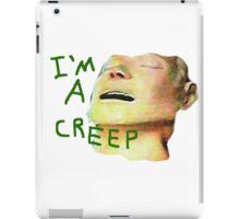 I'm a Creep iPad Case/Skin
