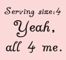 SERVING SIZE:4 YEAH, ALL FOR ME One Piece - Short Sleeve
