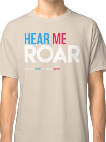 Hear Me Roar (Women's Rights Are Human Rights) Classic T-Shirt