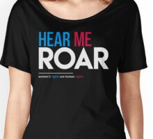 Hear Me Roar (Women's Rights Are Human Rights) Women's Relaxed Fit T-Shirt