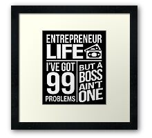 Awesome 'Entrepreneur Life: I Got 99 Problems But a Boss Ain't One' T-Shirt Framed Print