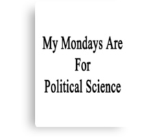 My Mondays Are For Political Science  Canvas Print