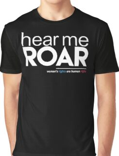 Hear Me Roar (Women's Rights are Human Rights) Graphic T-Shirt