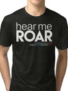 Hear Me Roar (Women's Rights are Human Rights) Tri-blend T-Shirt