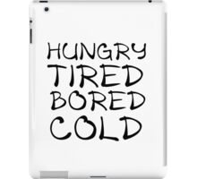 HUNGRY TIRED BORED COLD iPad Case/Skin