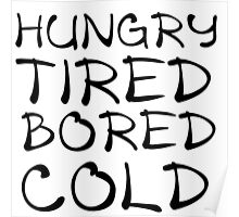 HUNGRY TIRED BORED COLD Poster