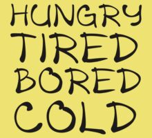 HUNGRY TIRED BORED COLD Baby Tee