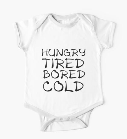 HUNGRY TIRED BORED COLD One Piece - Short Sleeve