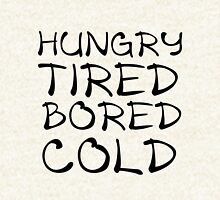 HUNGRY TIRED BORED COLD Hoodie