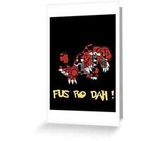 Fus ro dah! Greeting Card