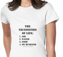 The Necessities Of Life: My Husband - Black Text Womens Fitted T-Shirt