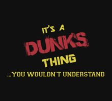 It's A DUNKS thing, you wouldn't understand !! by itsmine