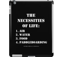 The Necessities Of Life: Paddleboarding - White Text iPad Case/Skin