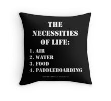 The Necessities Of Life: Paddleboarding - White Text Throw Pillow