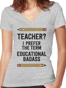 Teacher? I prefer the term educational badass Women's Fitted V-Neck T-Shirt