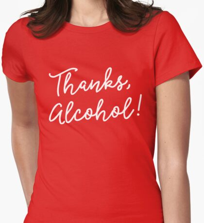Thanks, Alcohol! Womens Fitted T-Shirt