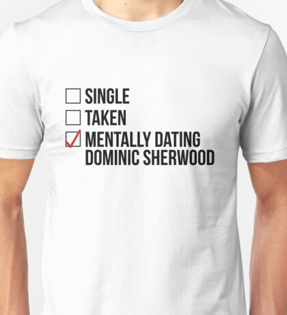 MENTALLY DATING DOMINIC SHERWOOD Unisex T-Shirt