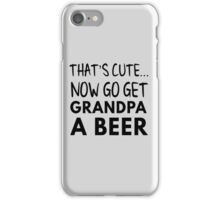 That's cute now go get grandpa a beer iPhone Case/Skin