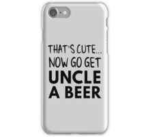 That's cute now go get uncle a beer iPhone Case/Skin
