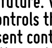 Who controls the past controls the future. Who controls the present controls the past. Sticker