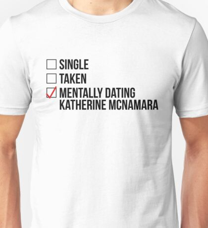 MENTALLY DATING KATHERINE MCNAMARA Unisex T-Shirt