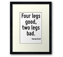 Four legs good, two legs bad. Framed Print
