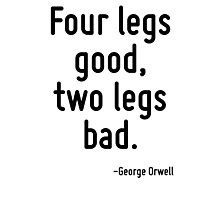 Four legs good, two legs bad. Photographic Print