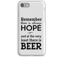 Remember there is always hope and at the very least there is beer  iPhone Case/Skin