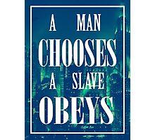 A Man Chooses, A Slave Obeys Photographic Print