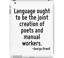 Language ought to be the joint creation of poets and manual workers. iPad Case/Skin